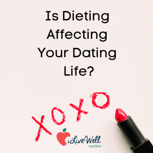 Is Dieting Affecting Your Dating Life?